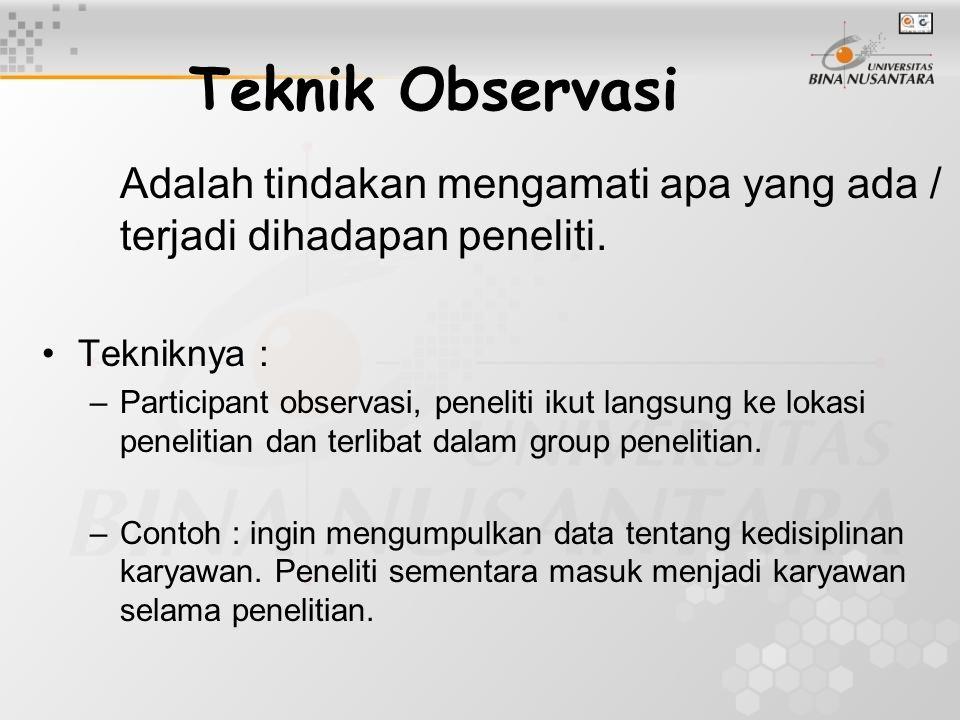 Teknik Observasi Adalah tindakan mengamati apa yang ada / terjadi dihadapan peneliti. Tekniknya :