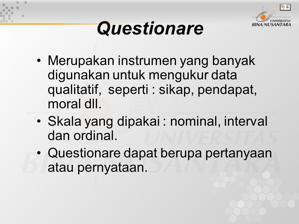 Questionare Merupakan instrumen yang banyak digunakan untuk mengukur data qualitatif, seperti : sikap, pendapat, moral dll.