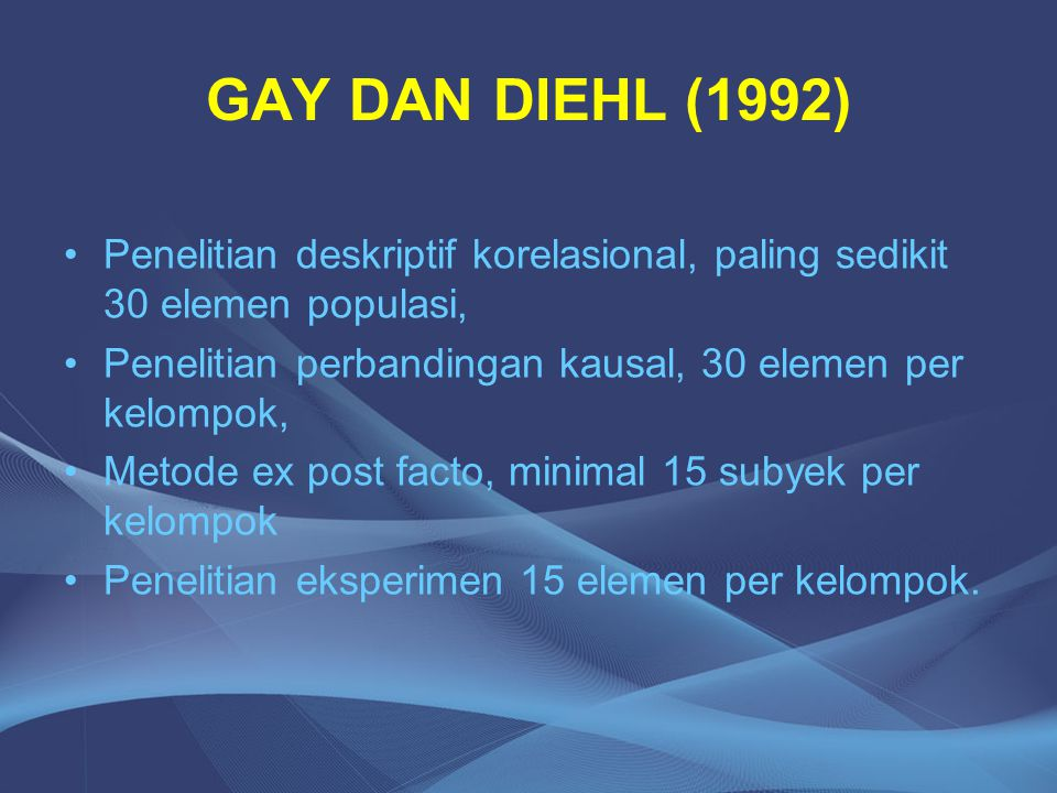 GAY DAN DIEHL (1992) Penelitian deskriptif korelasional, paling sedikit 30 elemen populasi, Penelitian perbandingan kausal, 30 elemen per kelompok,