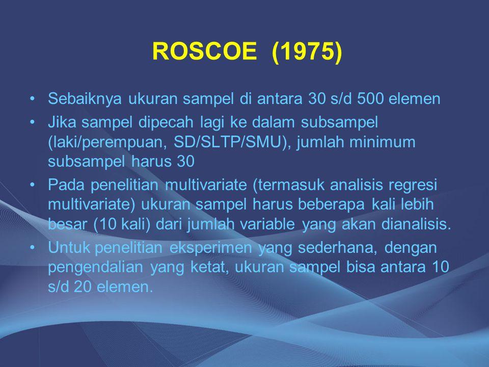 ROSCOE (1975) Sebaiknya ukuran sampel di antara 30 s/d 500 elemen
