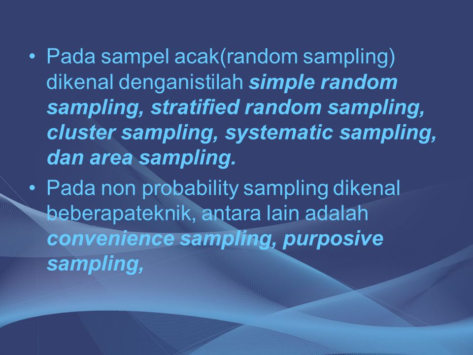 Pada sampel acak(random sampling) dikenal denganistilah simple random sampling, stratified random sampling, cluster sampling, systematic sampling, dan area sampling.