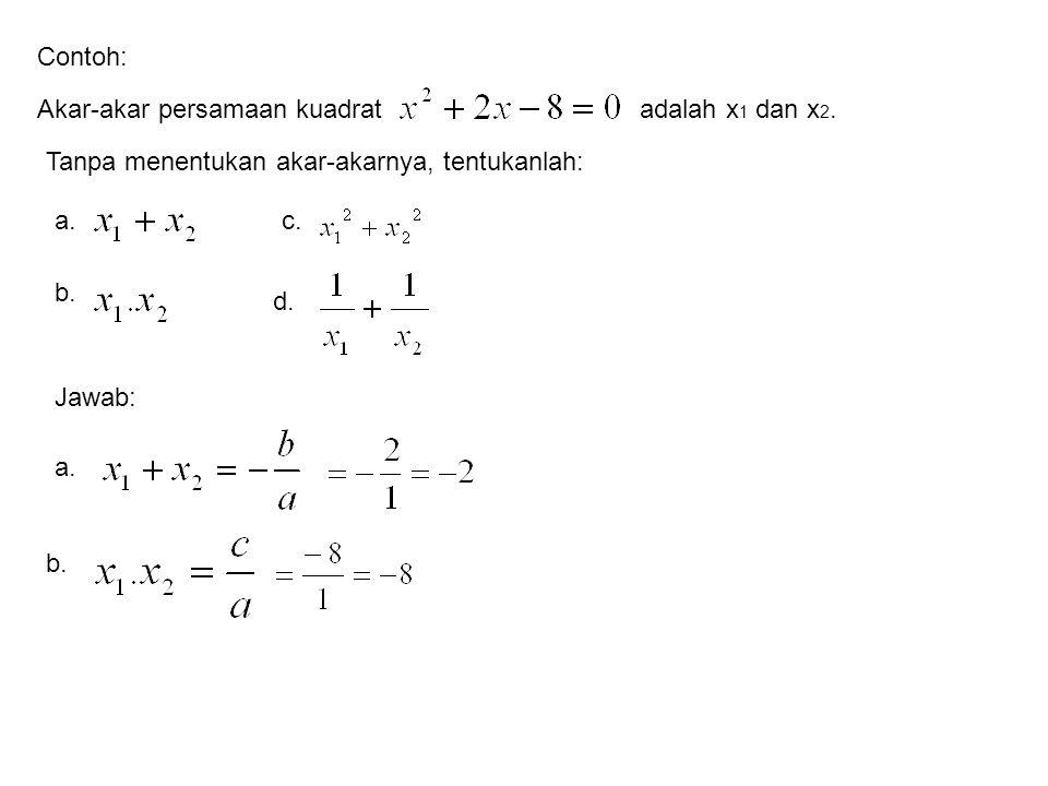 Contoh: Akar-akar persamaan kuadrat. adalah x1 dan x2. Tanpa menentukan akar-akarnya, tentukanlah: