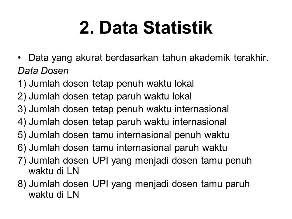2. Data Statistik Data yang akurat berdasarkan tahun akademik terakhir. Data Dosen. 1) Jumlah dosen tetap penuh waktu lokal.