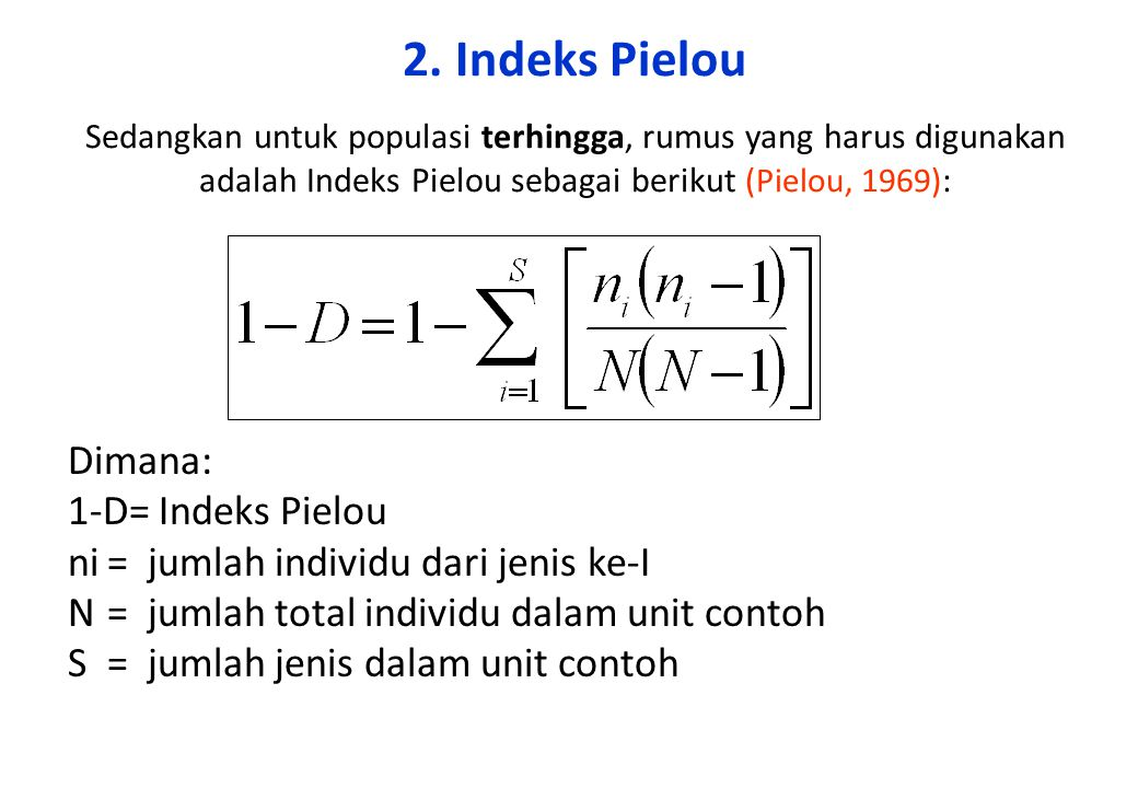2. Indeks Pielou Sedangkan untuk populasi terhingga, rumus yang harus digunakan adalah Indeks Pielou sebagai berikut (Pielou, 1969):