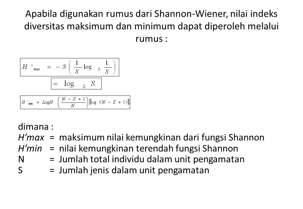 Apabila digunakan rumus dari Shannon-Wiener, nilai indeks diversitas maksimum dan minimum dapat diperoleh melalui rumus :
