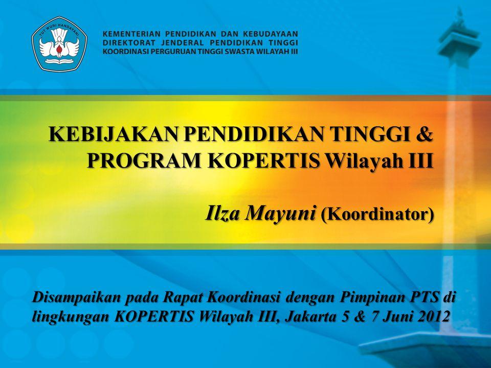 KEBIJAKAN PENDIDIKAN TINGGI & PROGRAM KOPERTIS Wilayah III Ilza Mayuni (Koordinator)