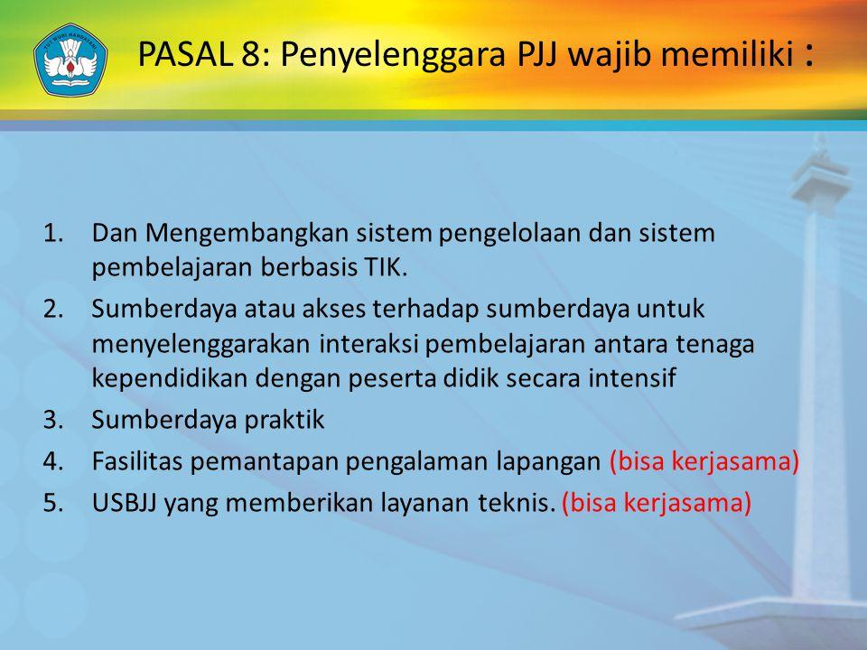 PASAL 8: Penyelenggara PJJ wajib memiliki :