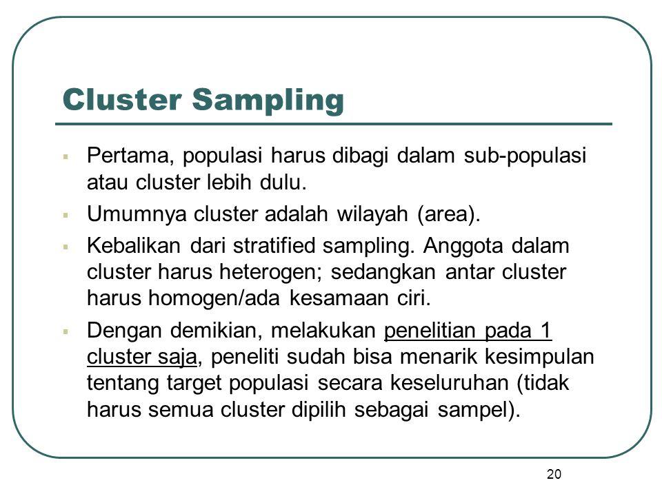 Cluster Sampling Pertama, populasi harus dibagi dalam sub-populasi atau cluster lebih dulu. Umumnya cluster adalah wilayah (area).
