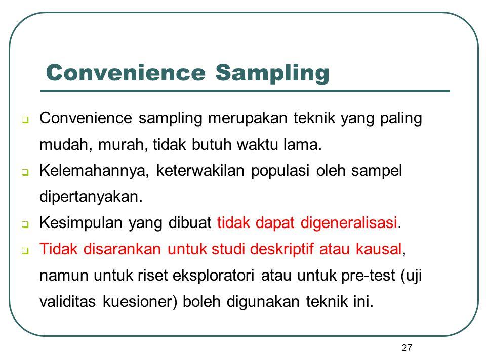 Convenience Sampling Convenience sampling merupakan teknik yang paling mudah, murah, tidak butuh waktu lama.