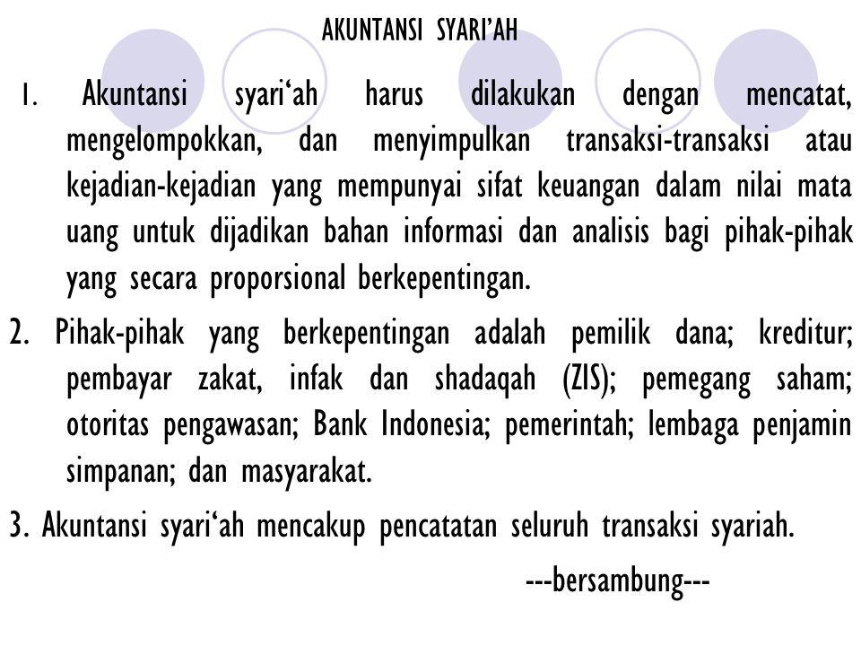 3. Akuntansi syari'ah mencakup pencatatan seluruh transaksi syariah.