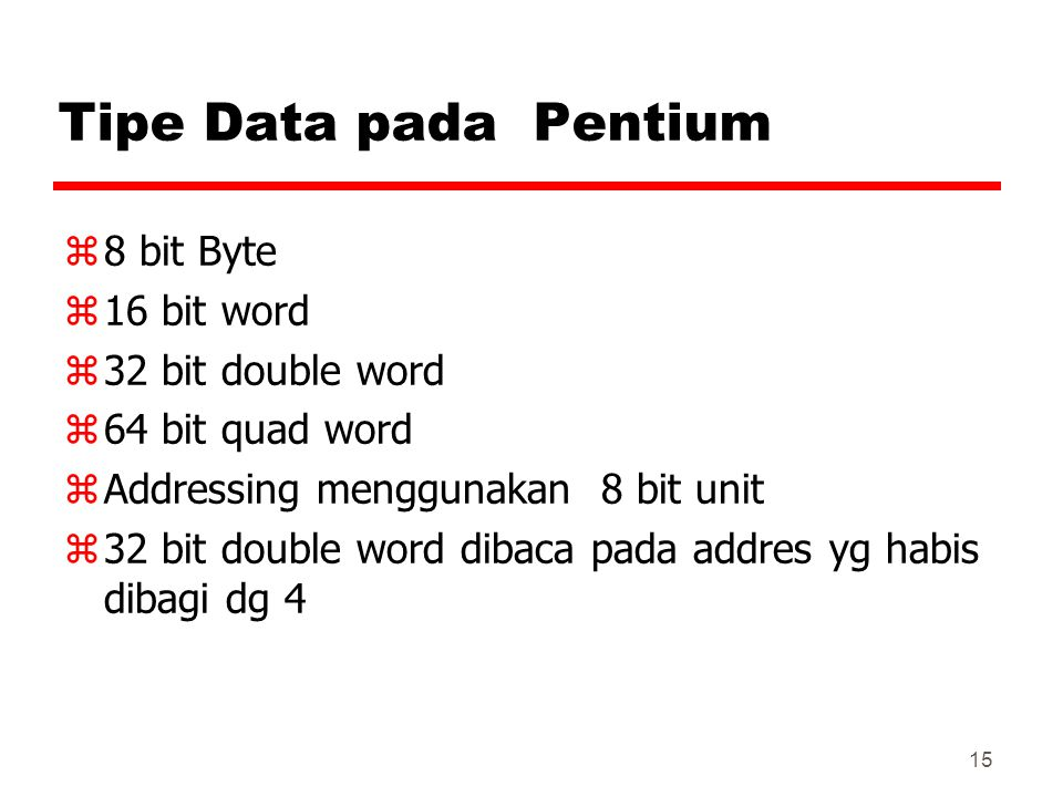 Tipe Data pada Pentium 8 bit Byte 16 bit word 32 bit double word