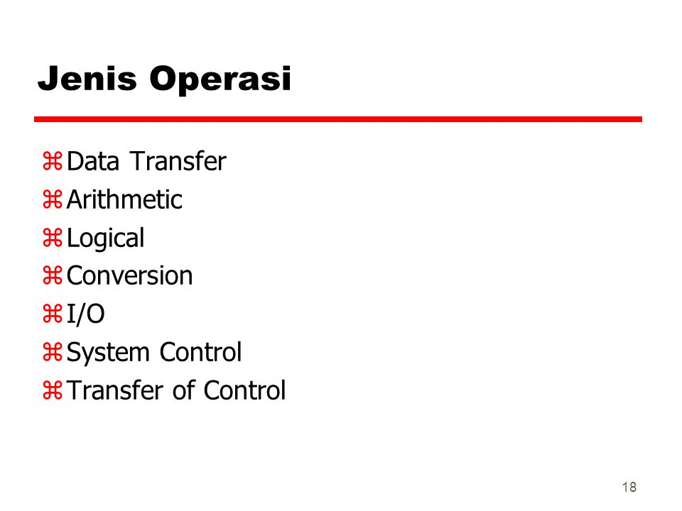 Jenis Operasi Data Transfer Arithmetic Logical Conversion I/O