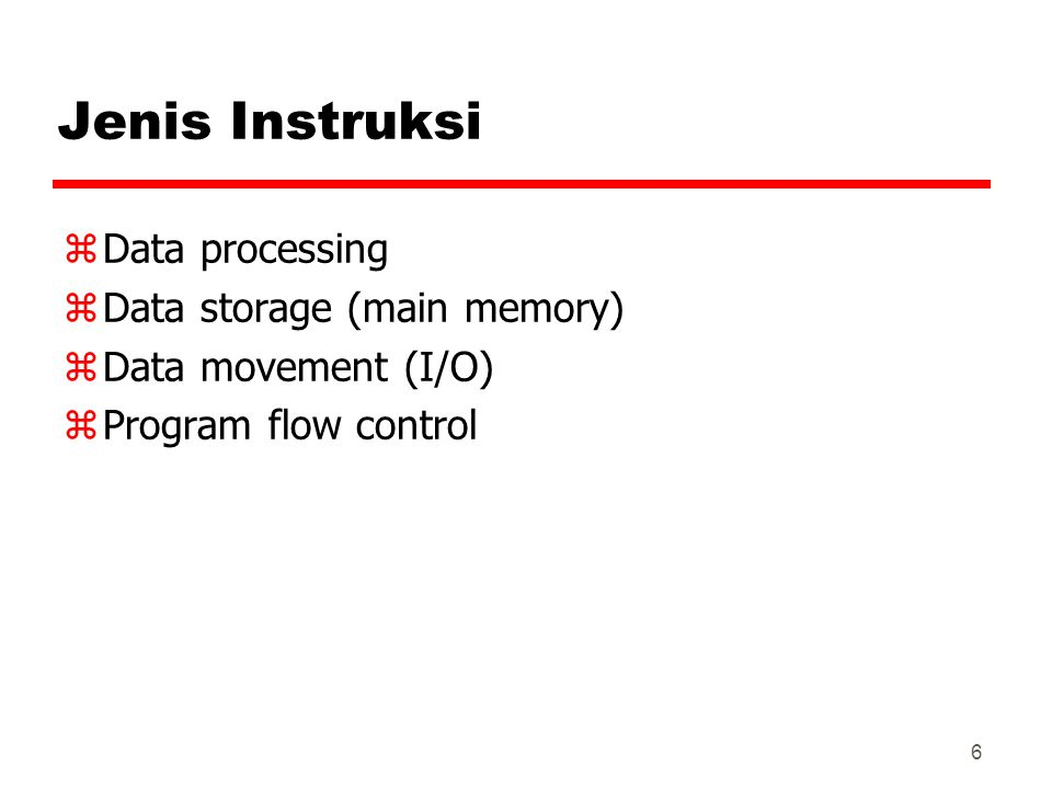 Jenis Instruksi Data processing Data storage (main memory)