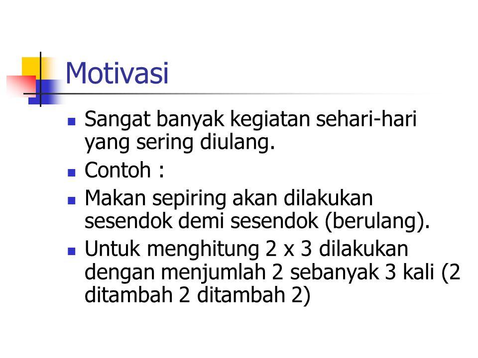Motivasi Sangat banyak kegiatan sehari-hari yang sering diulang.