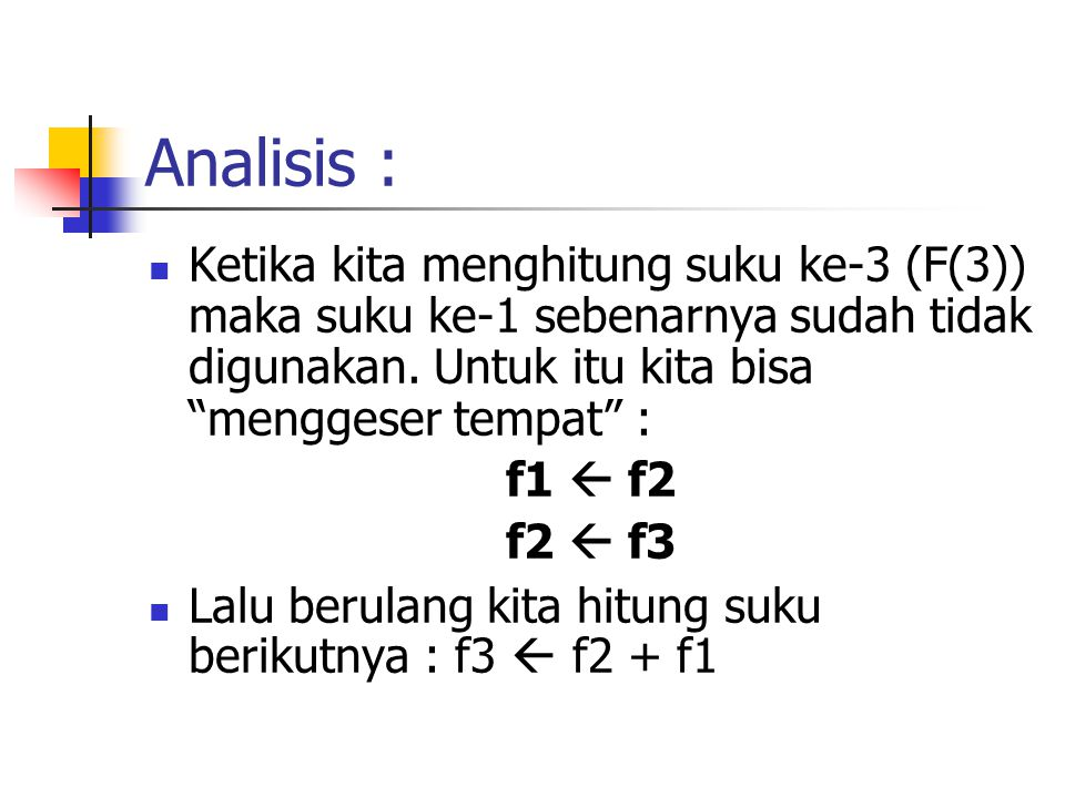 Analisis : Ketika kita menghitung suku ke-3 (F(3)) maka suku ke-1 sebenarnya sudah tidak digunakan. Untuk itu kita bisa menggeser tempat :