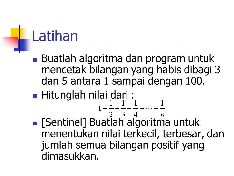 Latihan Buatlah algoritma dan program untuk mencetak bilangan yang habis dibagi 3 dan 5 antara 1 sampai dengan 100.