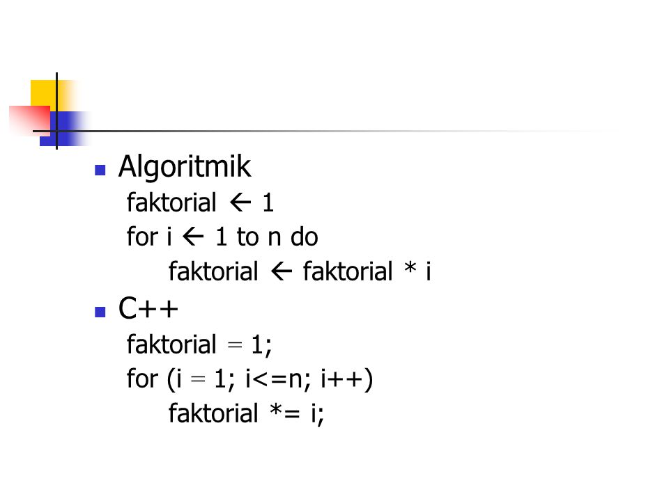 Algoritmik C++ faktorial  1 for i  1 to n do