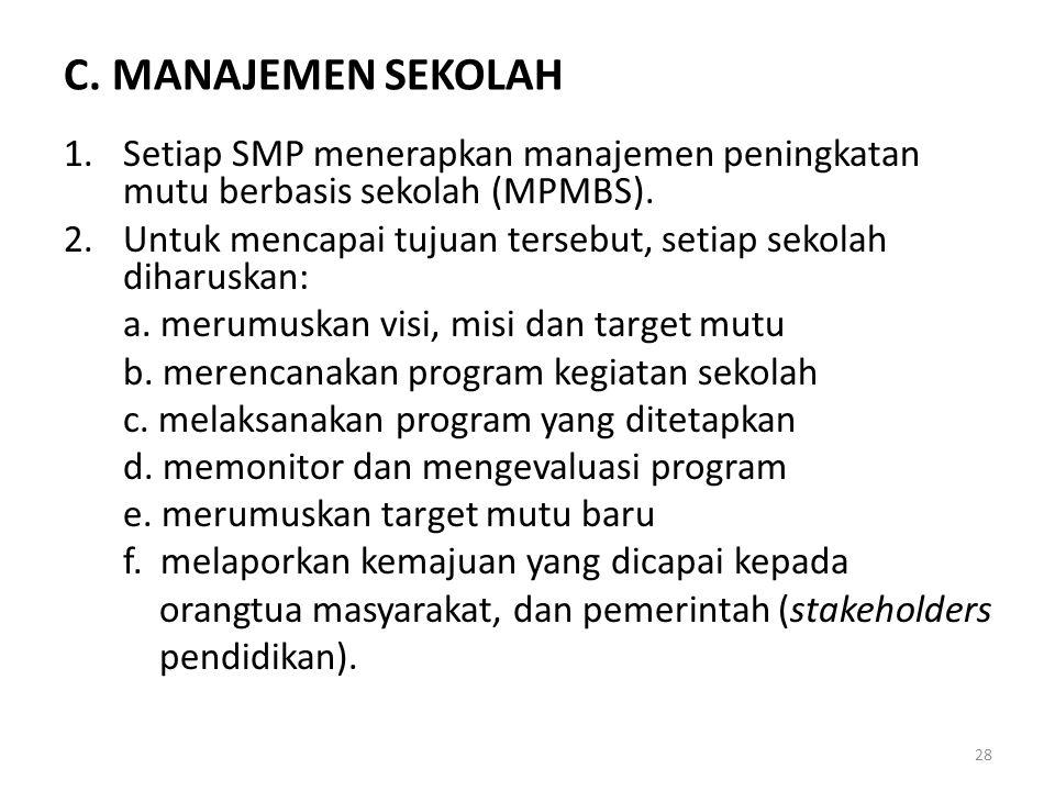 C. MANAJEMEN SEKOLAH Setiap SMP menerapkan manajemen peningkatan mutu berbasis sekolah (MPMBS).