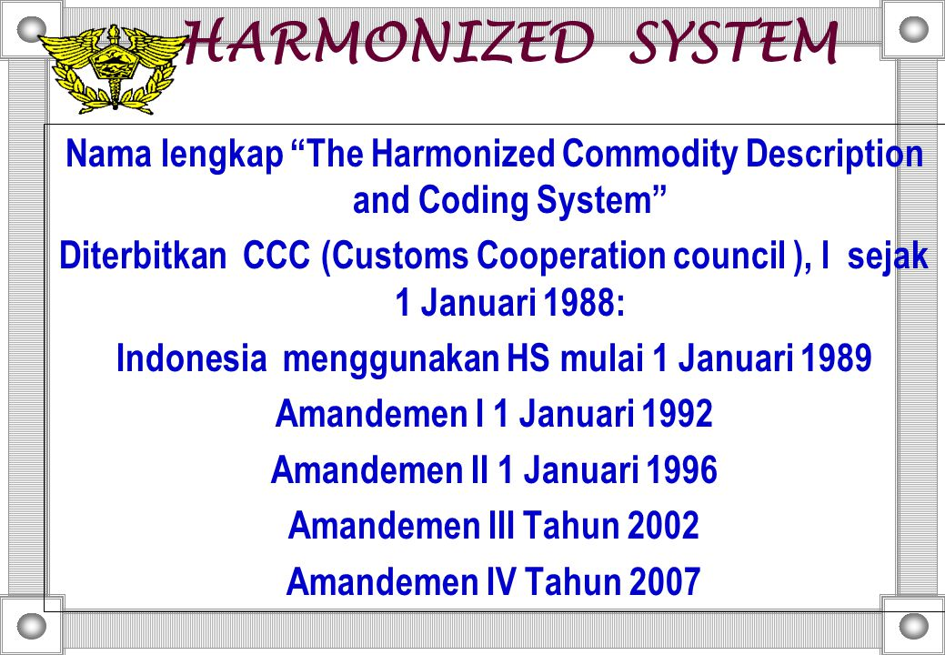 HARMONIZED SYSTEM Nama lengkap The Harmonized Commodity Description and Coding System