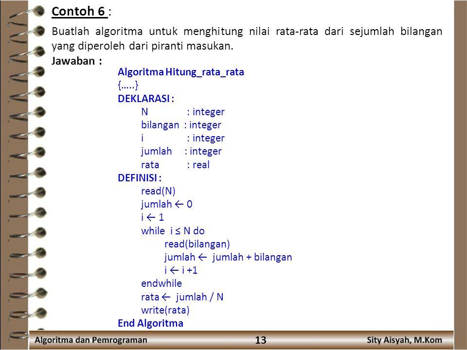 Contoh 6 : Buatlah algoritma untuk menghitung nilai rata-rata dari sejumlah bilangan yang diperoleh dari piranti masukan.