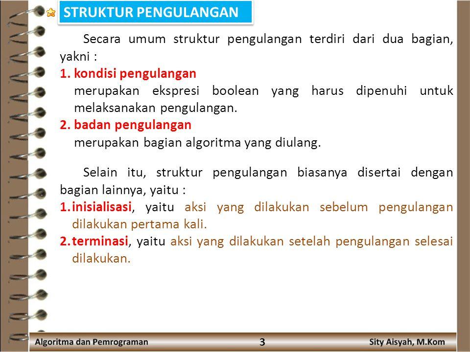 STRUKTUR PENGULANGAN Secara umum struktur pengulangan terdiri dari dua bagian, yakni : 1. kondisi pengulangan.