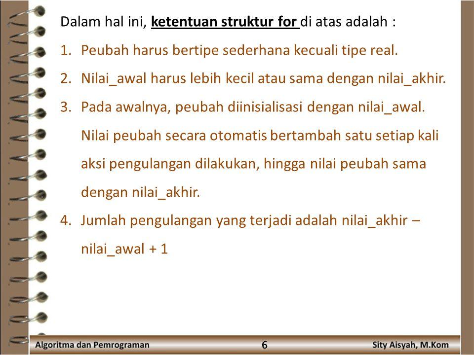 Dalam hal ini, ketentuan struktur for di atas adalah :