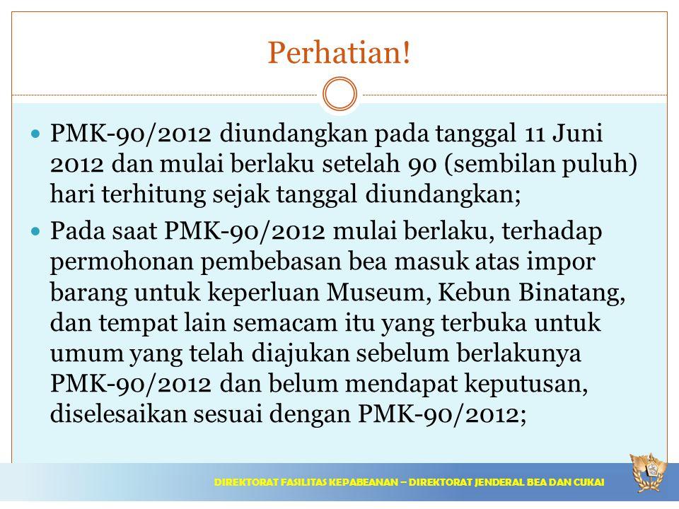 Perhatian! PMK-90/2012 diundangkan pada tanggal 11 Juni 2012 dan mulai berlaku setelah 90 (sembilan puluh) hari terhitung sejak tanggal diundangkan;
