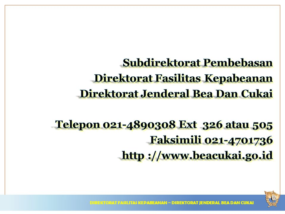 Subdirektorat Pembebasan Direktorat Fasilitas Kepabeanan Direktorat Jenderal Bea Dan Cukai Telepon 021-4890308 Ext 326 atau 505 Faksimili 021-4701736 http ://www.beacukai.go.id