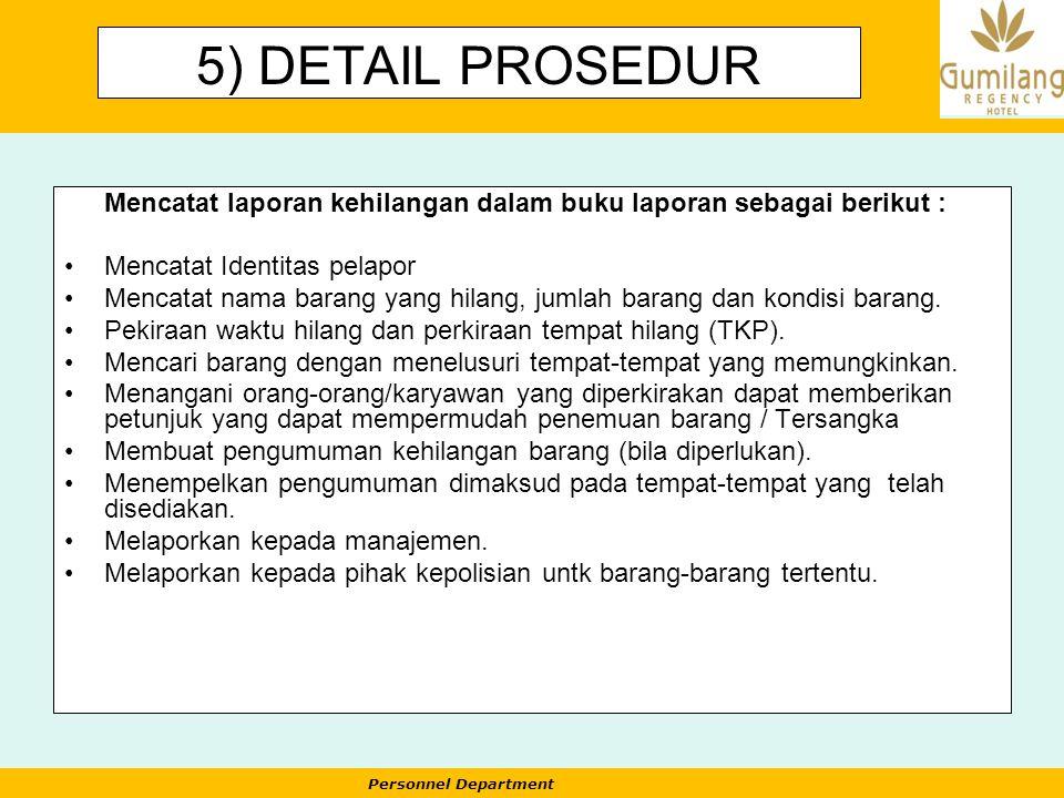 5) DETAIL PROSEDUR Mencatat laporan kehilangan dalam buku laporan sebagai berikut : Mencatat Identitas pelapor.