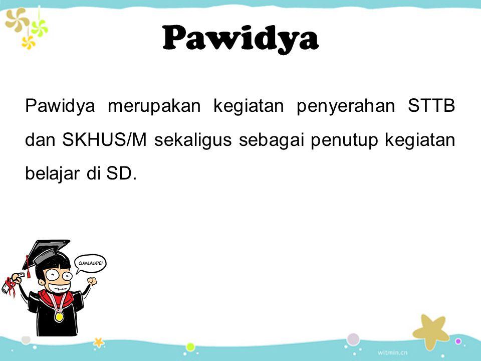 Pawidya Pawidya merupakan kegiatan penyerahan STTB dan SKHUS/M sekaligus sebagai penutup kegiatan belajar di SD.