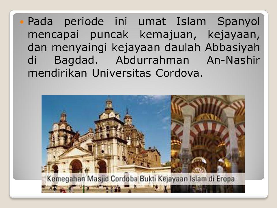 Pada periode ini umat Islam Spanyol mencapai puncak kemajuan, kejayaan, dan menyaingi kejayaan daulah Abbasiyah di Bagdad.