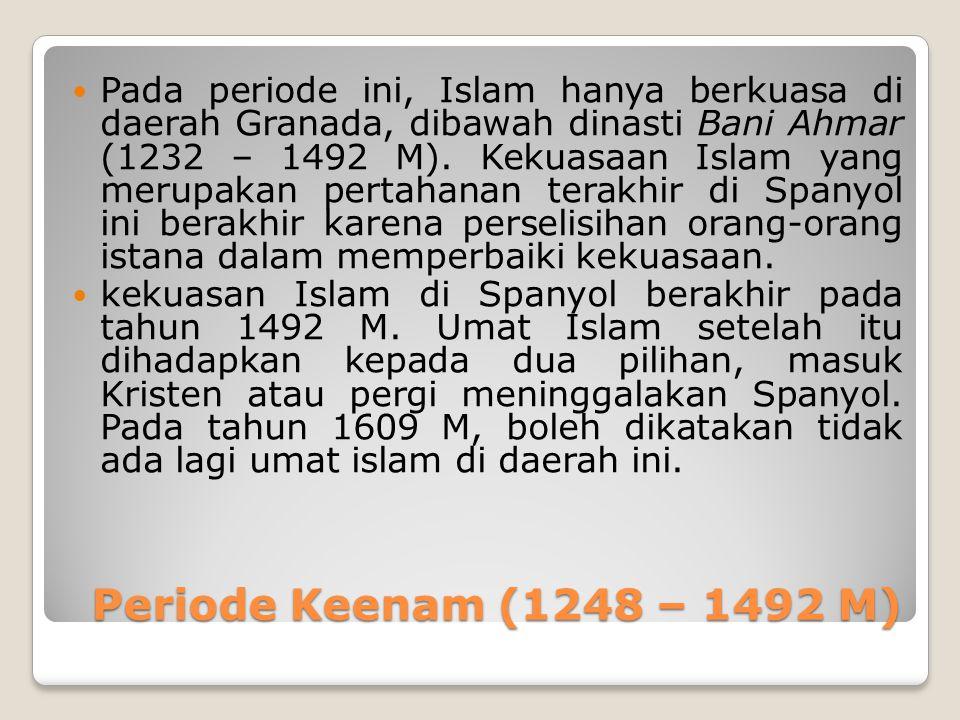 Pada periode ini, Islam hanya berkuasa di daerah Granada, dibawah dinasti Bani Ahmar (1232 – 1492 M). Kekuasaan Islam yang merupakan pertahanan terakhir di Spanyol ini berakhir karena perselisihan orang-orang istana dalam memperbaiki kekuasaan.