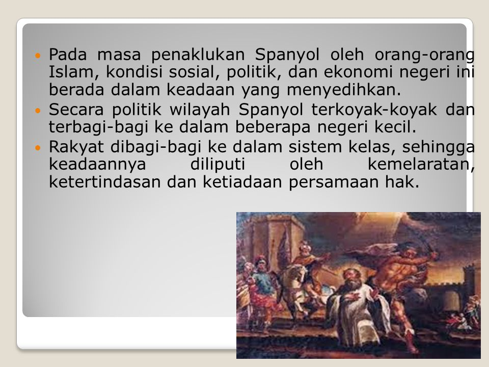 Pada masa penaklukan Spanyol oleh orang-orang Islam, kondisi sosial, politik, dan ekonomi negeri ini berada dalam keadaan yang menyedihkan.