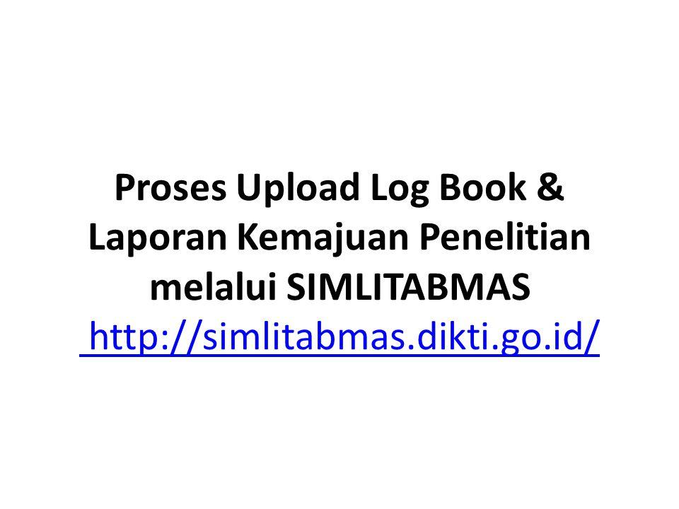 Proses Upload Log Book & Laporan Kemajuan Penelitian melalui SIMLITABMAS http://simlitabmas.dikti.go.id/