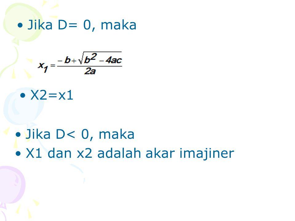 Jika D= 0, maka X2=x1 Jika D< 0, maka X1 dan x2 adalah akar imajiner