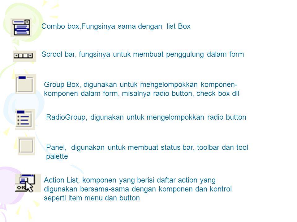Combo box,Fungsinya sama dengan list Box