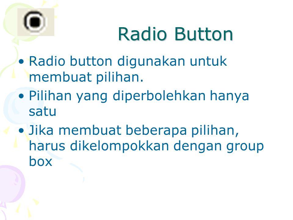 Radio Button Radio button digunakan untuk membuat pilihan.