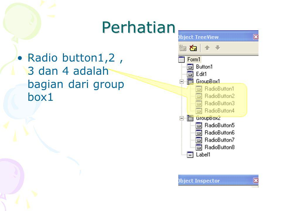 Perhatian Radio button1,2 , 3 dan 4 adalah bagian dari group box1