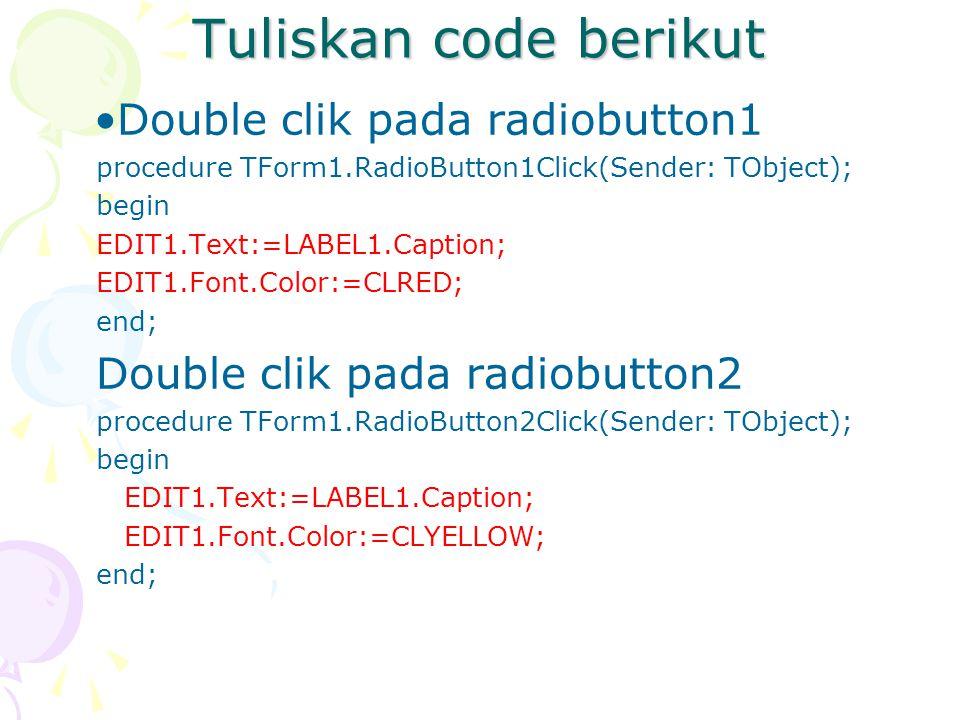 Tuliskan code berikut Double clik pada radiobutton1