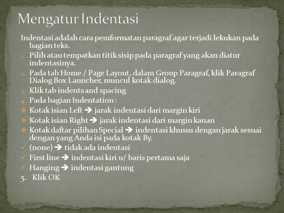 Mengatur Indentasi Indentasi adalah cara pemformatan paragraf agar terjadi lekukan pada bagian teks.