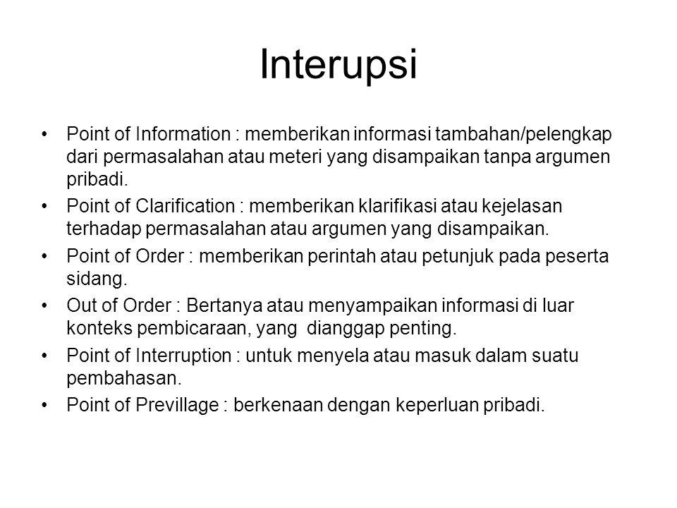 Interupsi Point of Information : memberikan informasi tambahan/pelengkap dari permasalahan atau meteri yang disampaikan tanpa argumen pribadi.