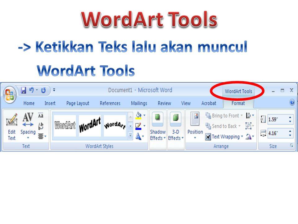 WordArt Tools -> Ketikkan Teks lalu akan muncul WordArt Tools