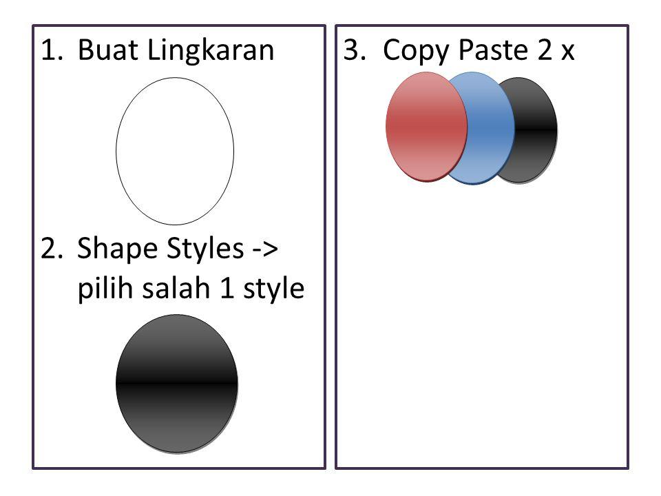 Buat Lingkaran Shape Styles -> pilih salah 1 style 3. Copy Paste 2 x