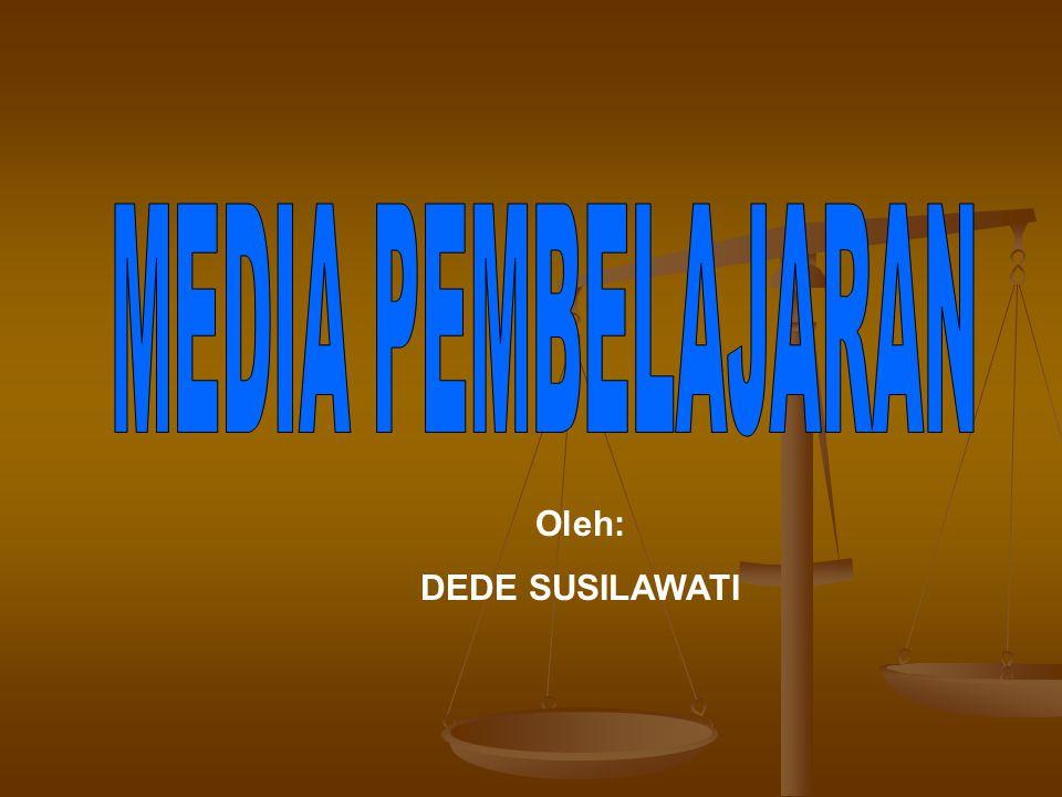 MEDIA PEMBELAJARAN Oleh: DEDE SUSILAWATI