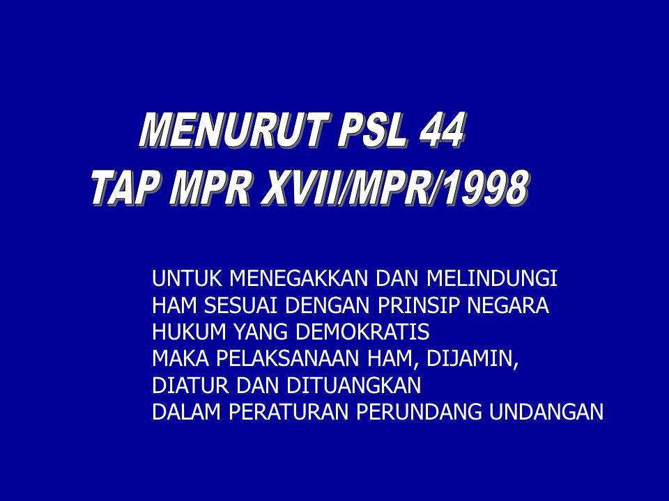 MENURUT PSL 44 TAP MPR XVII/MPR/1998 UNTUK MENEGAKKAN DAN MELINDUNGI