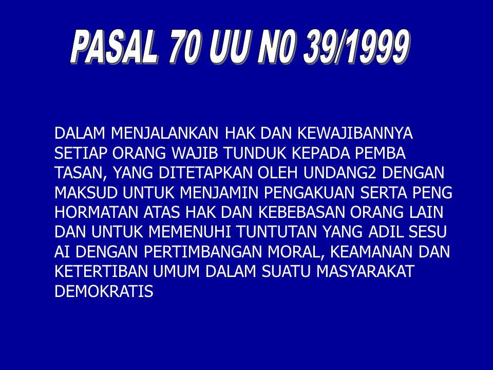 PASAL 70 UU N0 39/1999 DALAM MENJALANKAN HAK DAN KEWAJIBANNYA