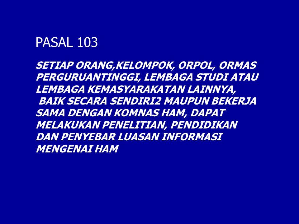 PASAL 103 SETIAP ORANG,KELOMPOK, ORPOL, ORMAS
