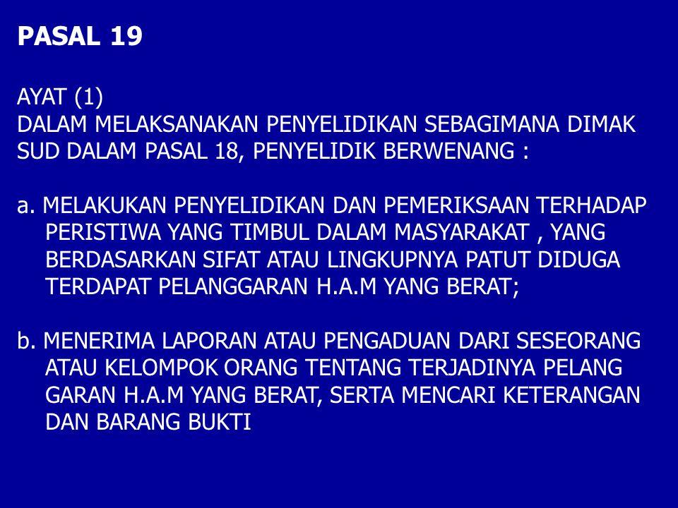 PASAL 19 AYAT (1) DALAM MELAKSANAKAN PENYELIDIKAN SEBAGIMANA DIMAK