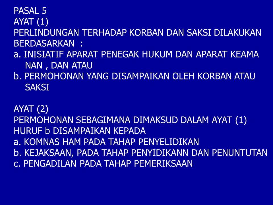 PASAL 5 AYAT (1) PERLINDUNGAN TERHADAP KORBAN DAN SAKSI DILAKUKAN. BERDASARKAN : INISIATIF APARAT PENEGAK HUKUM DAN APARAT KEAMA.