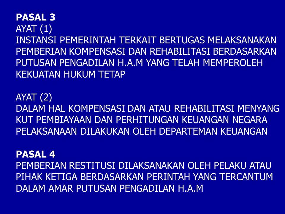 PASAL 3 AYAT (1) INSTANSI PEMERINTAH TERKAIT BERTUGAS MELAKSANAKAN. PEMBERIAN KOMPENSASI DAN REHABILITASI BERDASARKAN.